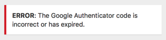 The Google Authenticator code is incorrect or has expired.
